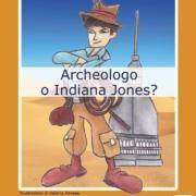 Archeologo o Indiana Jones?